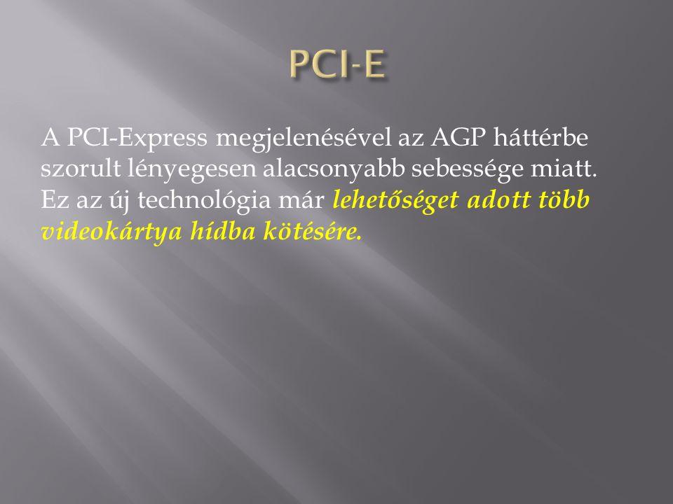 A PCI-Express megjelenésével az AGP háttérbe szorult lényegesen alacsonyabb sebessége miatt.
