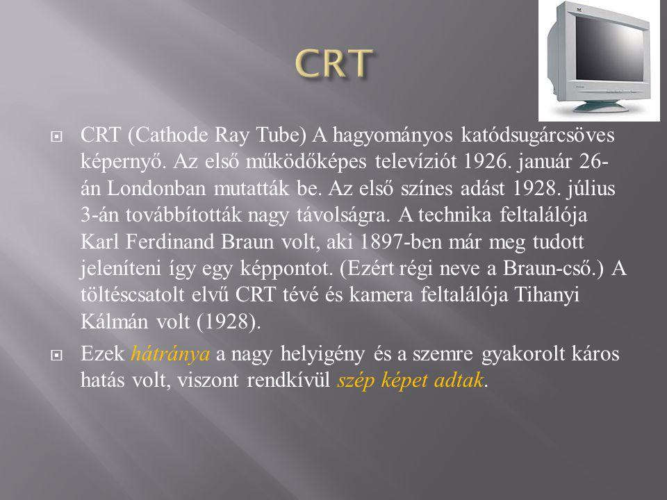  CRT (Cathode Ray Tube) A hagyományos katódsugárcsöves képernyő.