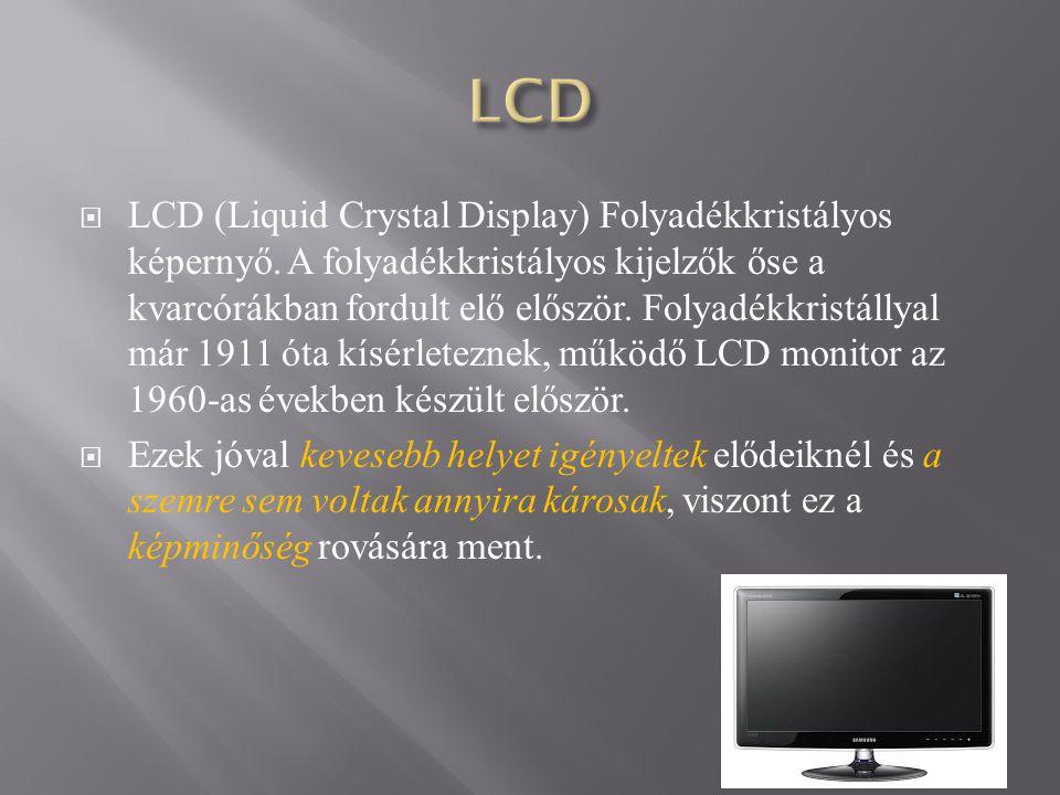  LCD (Liquid Crystal Display) Folyadékkristályos képernyő.