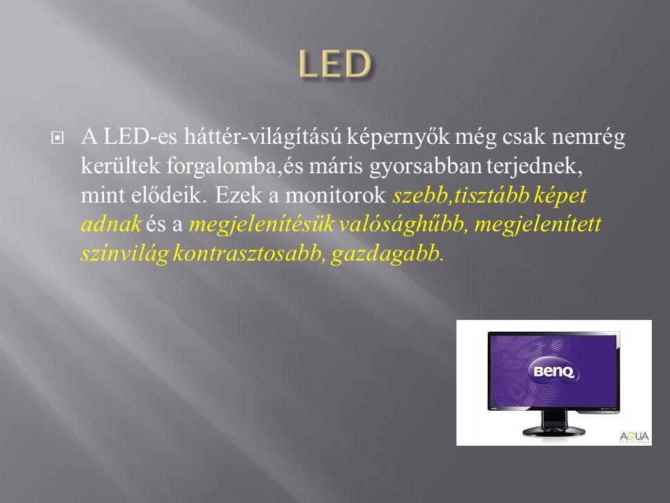  A LED-es háttér-világítású képernyők még csak nemrég kerültek forgalomba,és máris gyorsabban terjednek, mint elődeik.