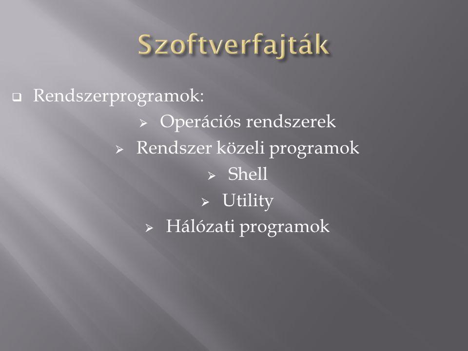  Rendszerprogramok:  Operációs rendszerek  Rendszer közeli programok  Shell  Utility  Hálózati programok