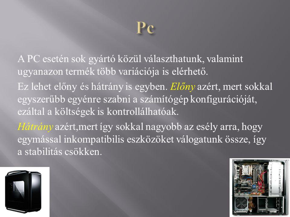 A PC esetén sok gyártó közül választhatunk, valamint ugyanazon termék több variációja is elérhető.