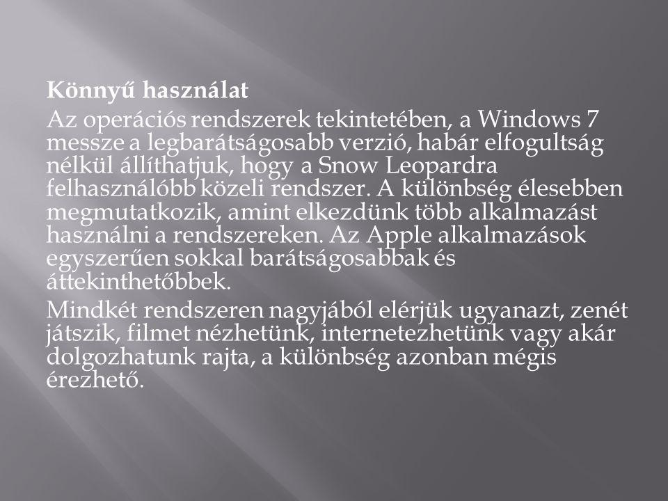 Könnyű használat Az operációs rendszerek tekintetében, a Windows 7 messze a legbarátságosabb verzió, habár elfogultság nélkül állíthatjuk, hogy a Snow Leopardra felhasználóbb közeli rendszer.