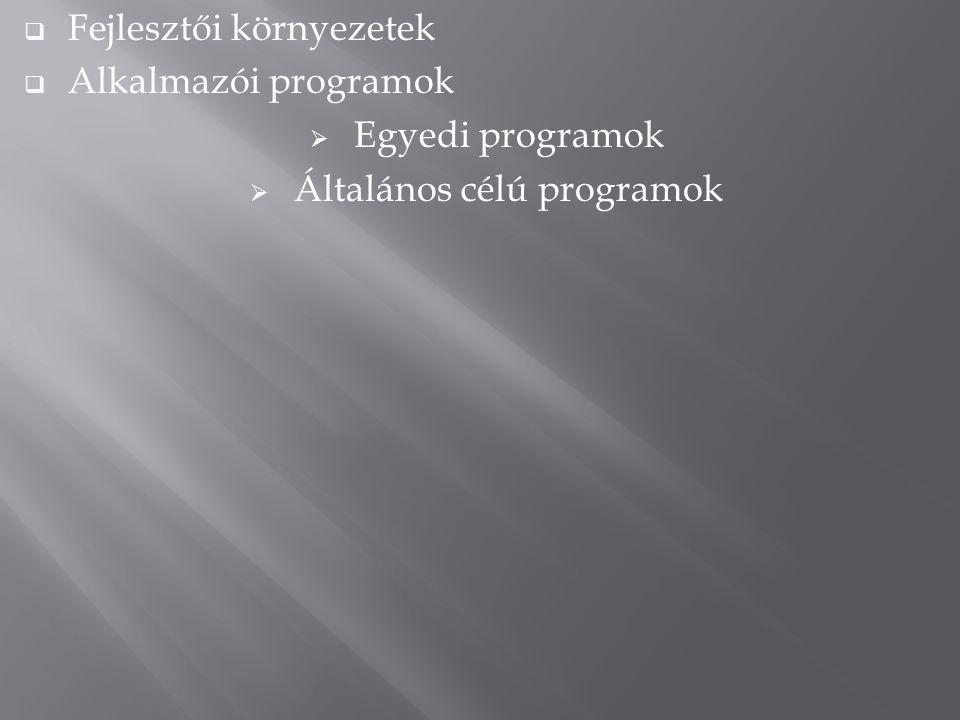  Fejlesztői környezetek  Alkalmazói programok  Egyedi programok  Általános célú programok