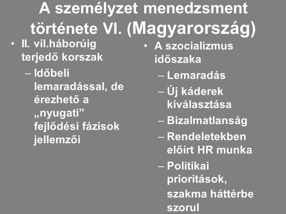 """A személyzet menedzsment története VI. ( Magyarország) II. vil.háborúig terjedő korszak –Időbeli lemaradással, de érezhető a """"nyugati"""" fejlődési fázis"""