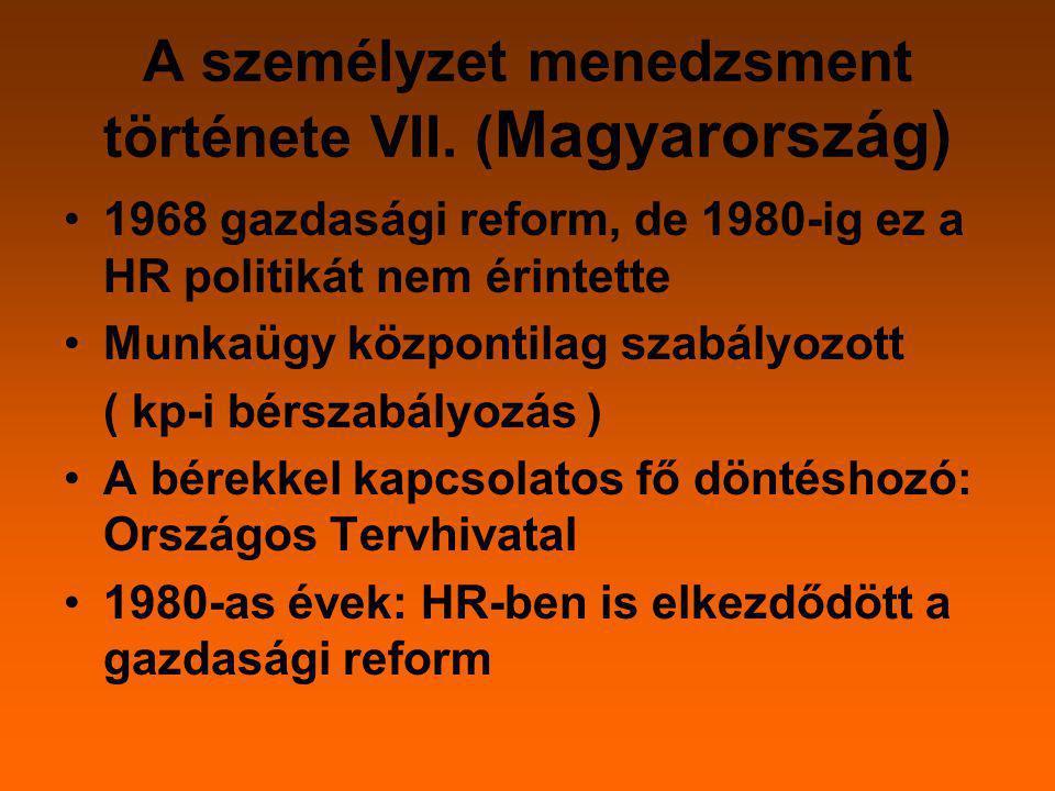A személyzet menedzsment története VII. ( Magyarország) 1968 gazdasági reform, de 1980-ig ez a HR politikát nem érintette Munkaügy központilag szabály