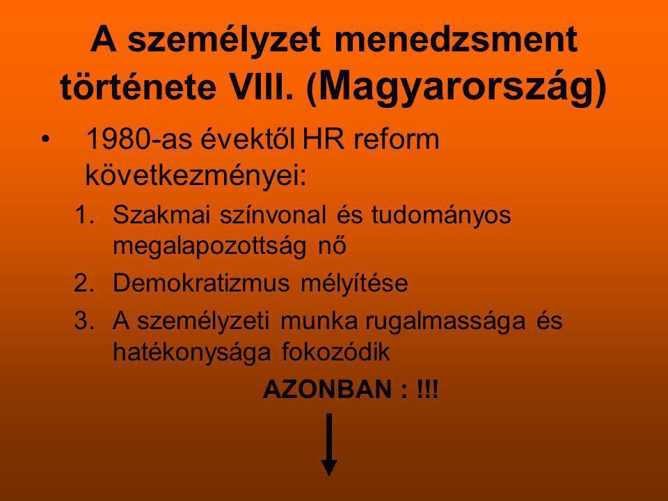 A személyzet menedzsment története VIII. ( Magyarország) 1980-as évektől HR reform következményei: 1.Szakmai színvonal és tudományos megalapozottság n