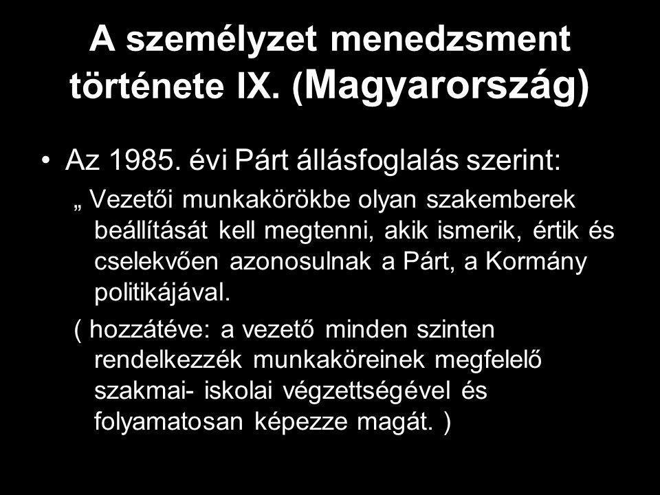 """A személyzet menedzsment története IX. ( Magyarország) Az 1985. évi Párt állásfoglalás szerint: """" Vezetői munkakörökbe olyan szakemberek beállítását k"""