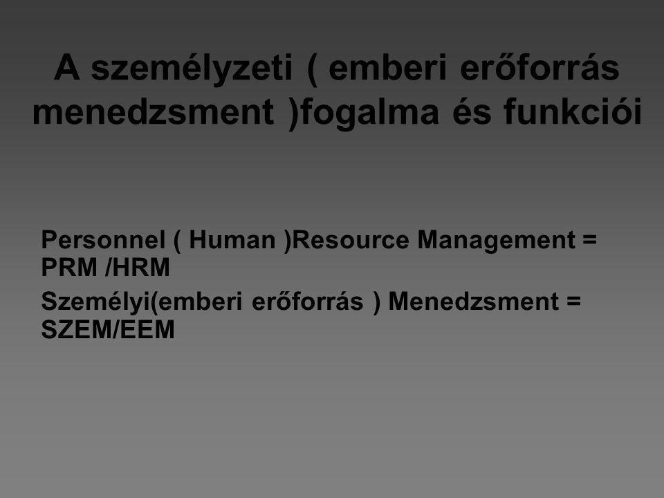 A személyzeti ( emberi erőforrás menedzsment )fogalma és funkciói Personnel ( Human )Resource Management = PRM /HRM Személyi(emberi erőforrás ) Menedz
