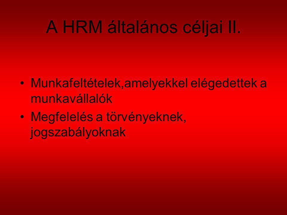 A HRM általános céljai II. Munkafeltételek,amelyekkel elégedettek a munkavállalók Megfelelés a törvényeknek, jogszabályoknak