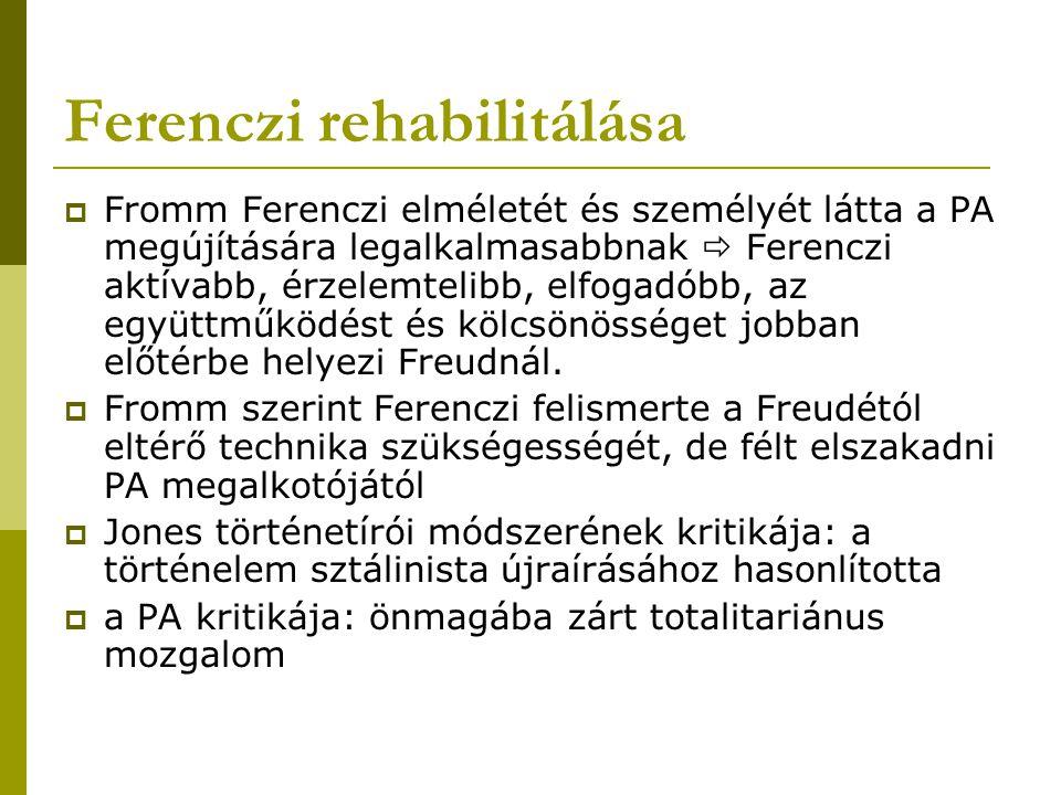 Ferenczi rehabilitálása  Fromm Ferenczi elméletét és személyét látta a PA megújítására legalkalmasabbnak  Ferenczi aktívabb, érzelemtelibb, elfogadó