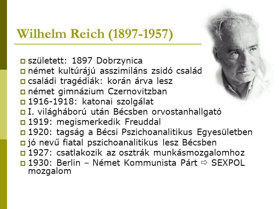 Wilhelm Reich (1897-1957)  született: 1897 Dobrzynica  német kultúrájú asszimiláns zsidó család  családi tragédiák: korán árva lesz  német gimnázi