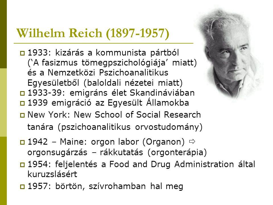 Wilhelm Reich (1897-1957)  1933: kizárás a kommunista pártból ('A fasizmus tömegpszichológiája' miatt) és a Nemzetközi Pszichoanalitikus Egyesületből