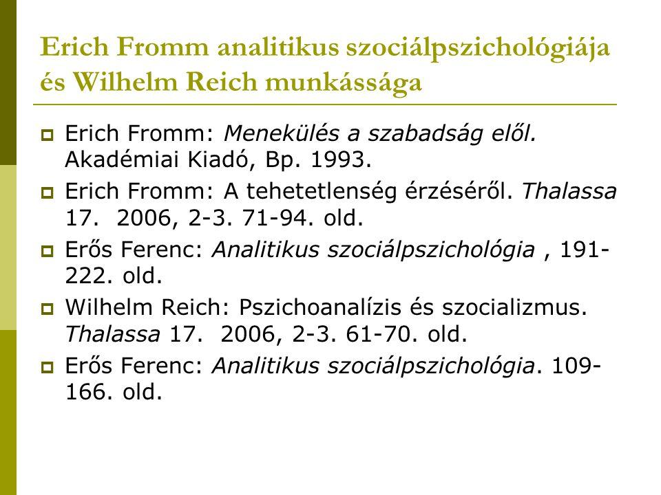 Erich Fromm analitikus szociálpszichológiája és Wilhelm Reich munkássága  Erich Fromm: Menekülés a szabadság elől. Akadémiai Kiadó, Bp. 1993.  Erich