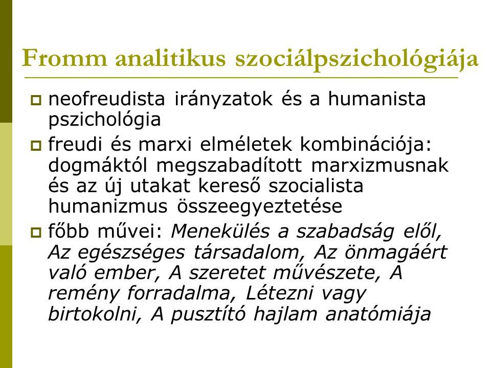 Fromm analitikus szociálpszichológiája  neofreudista irányzatok és a humanista pszichológia  freudi és marxi elméletek kombinációja: dogmáktól megsz