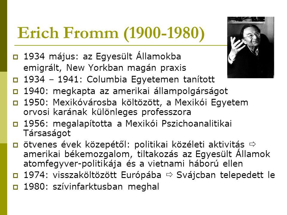 Erich Fromm (1900-1980)  1934 május: az Egyesült Államokba emigrált, New Yorkban magán praxis  1934 – 1941: Columbia Egyetemen tanított  1940: megk