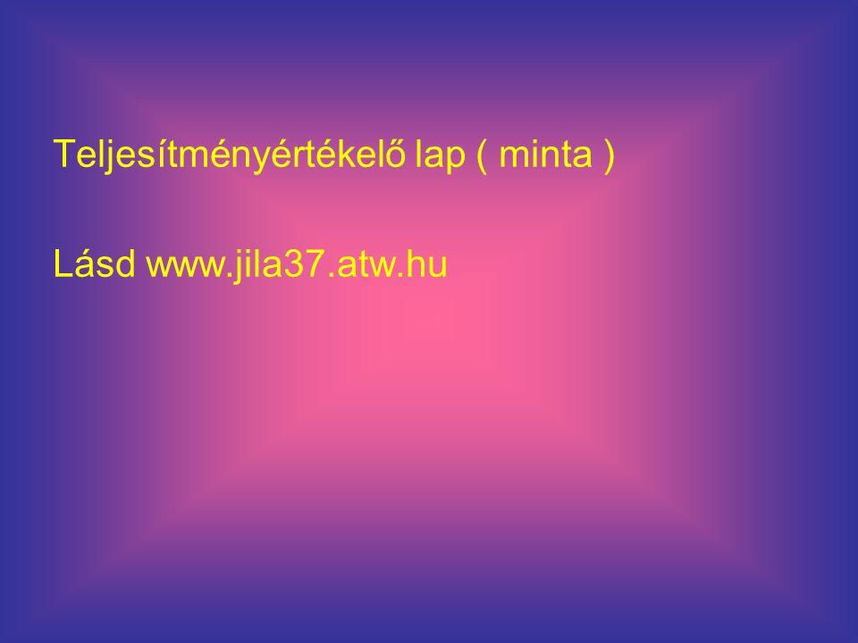 Teljesítményértékelő lap ( minta ) Lásd www.jila37.atw.hu