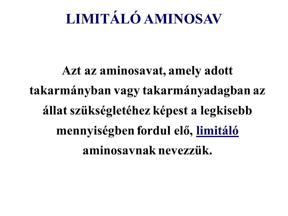 LIMITÁLÓ AMINOSAV Azt az aminosavat, amely adott takarmányban vagy takarmányadagban az állat szükségletéhez képest a legkisebb mennyiségben fordul elő