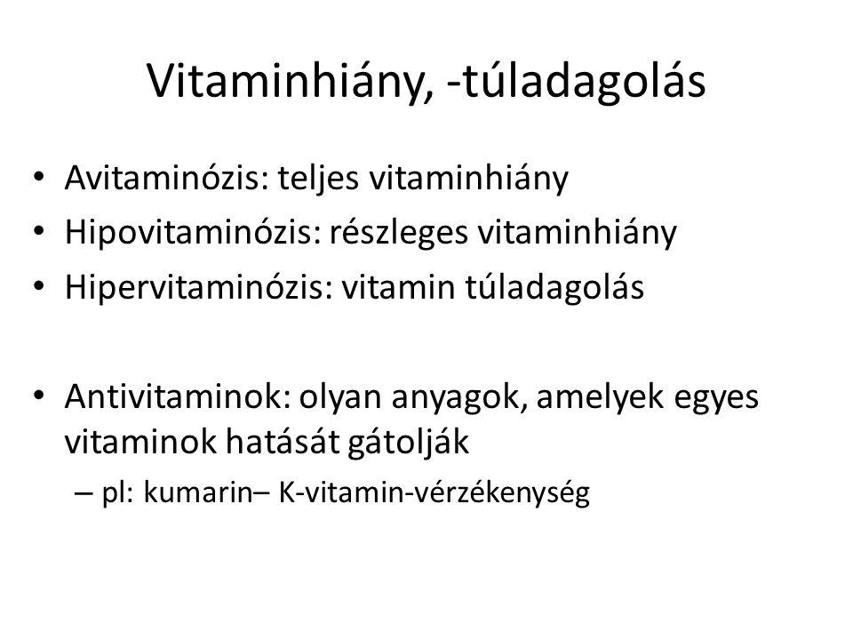 Vitaminhiány, -túladagolás Avitaminózis: teljes vitaminhiány Hipovitaminózis: részleges vitaminhiány Hipervitaminózis: vitamin túladagolás Antivitamin