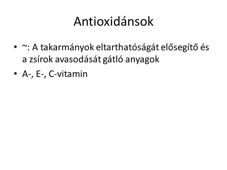 Antioxidánsok ~: A takarmányok eltarthatóságát elősegítő és a zsírok avasodását gátló anyagok A-, E-, C-vitamin