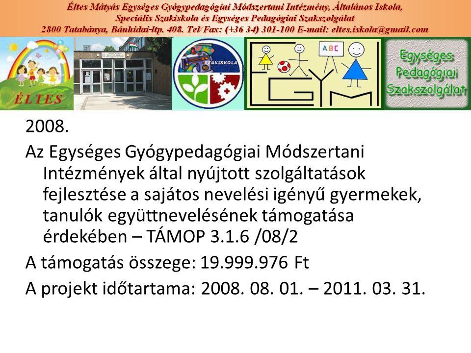 2008. Az Egységes Gyógypedagógiai Módszertani Intézmények által nyújtott szolgáltatások fejlesztése a sajátos nevelési igényű gyermekek, tanulók együt