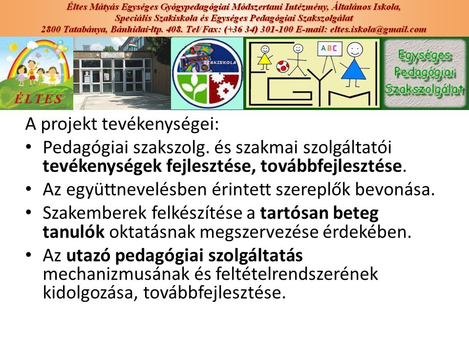 A projekt tevékenységei: Pedagógiai szakszolg. és szakmai szolgáltatói tevékenységek fejlesztése, továbbfejlesztése. Az együttnevelésben érintett szer