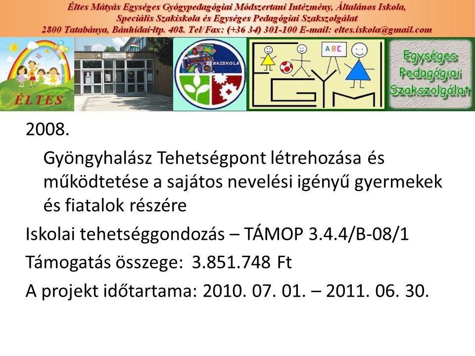 2008. Gyöngyhalász Tehetségpont létrehozása és működtetése a sajátos nevelési igényű gyermekek és fiatalok részére Iskolai tehetséggondozás – TÁMOP 3.