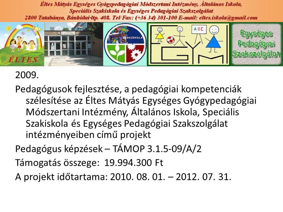 2009. Pedagógusok fejlesztése, a pedagógiai kompetenciák szélesítése az Éltes Mátyás Egységes Gyógypedagógiai Módszertani Intézmény, Általános Iskola,