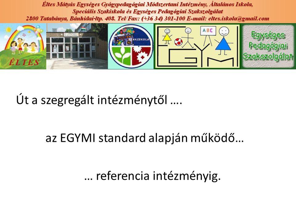 Út a szegregált intézménytől …. az EGYMI standard alapján működő… … referencia intézményig.