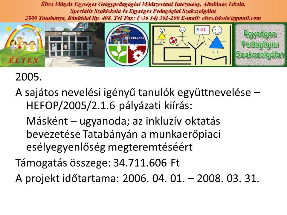 2005. A sajátos nevelési igényű tanulók együttnevelése – HEFOP/2005/2.1.6 pályázati kiírás: Másként – ugyanoda; az inkluzív oktatás bevezetése Tatabán