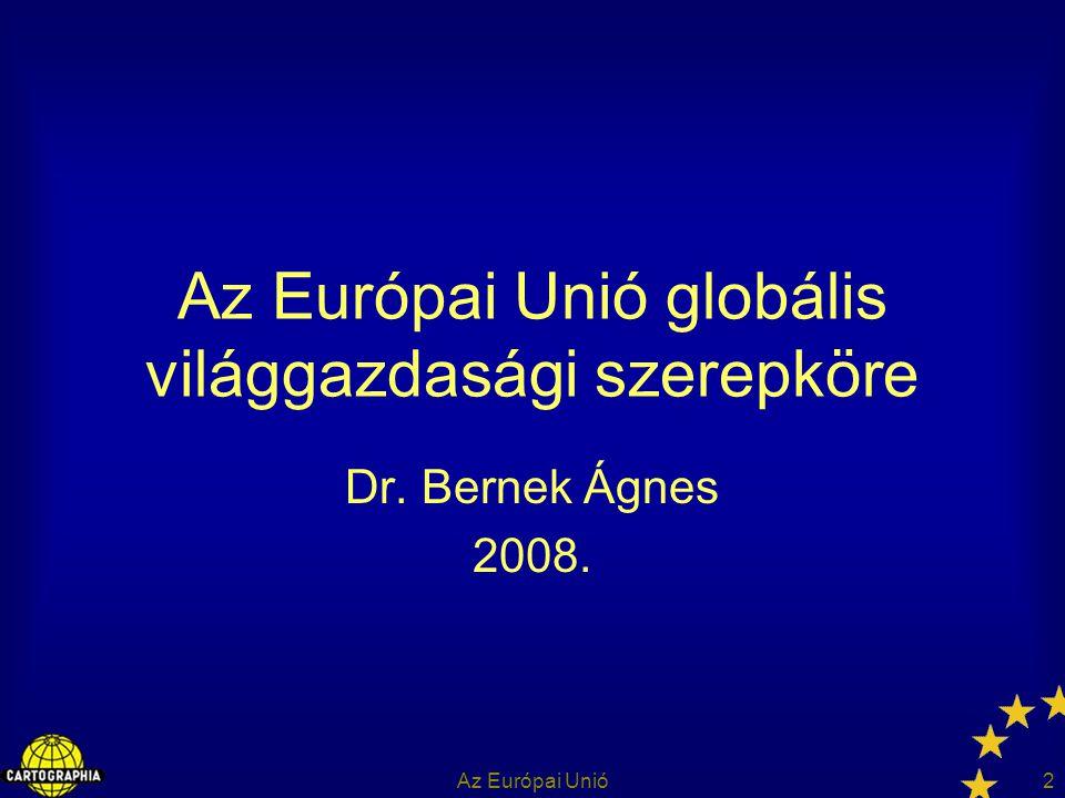 2 Az Európai Unió globális világgazdasági szerepköre Dr. Bernek Ágnes 2008.
