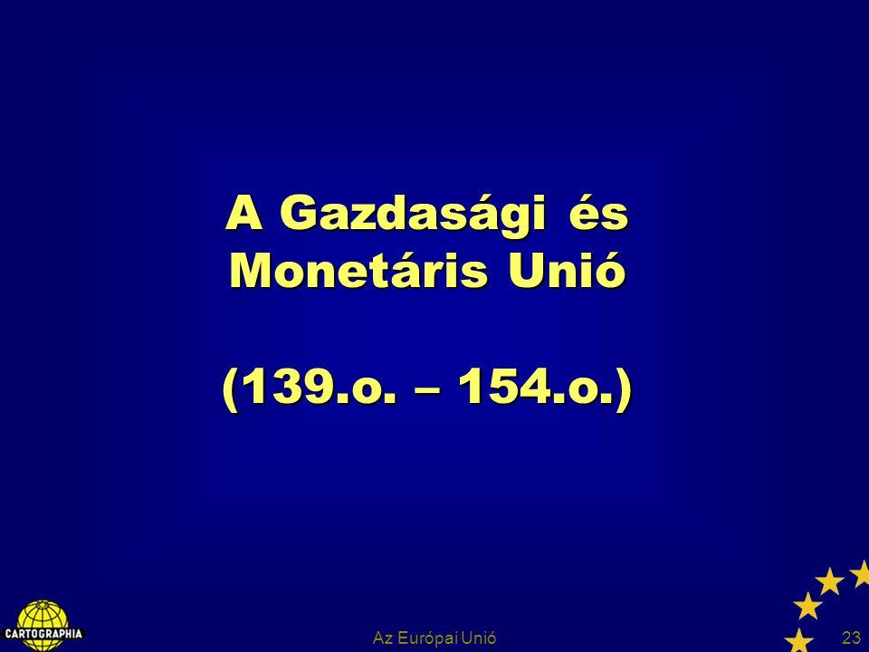 Az Európai Unió23 A Gazdasági és Monetáris Unió (139.o. – 154.o.)