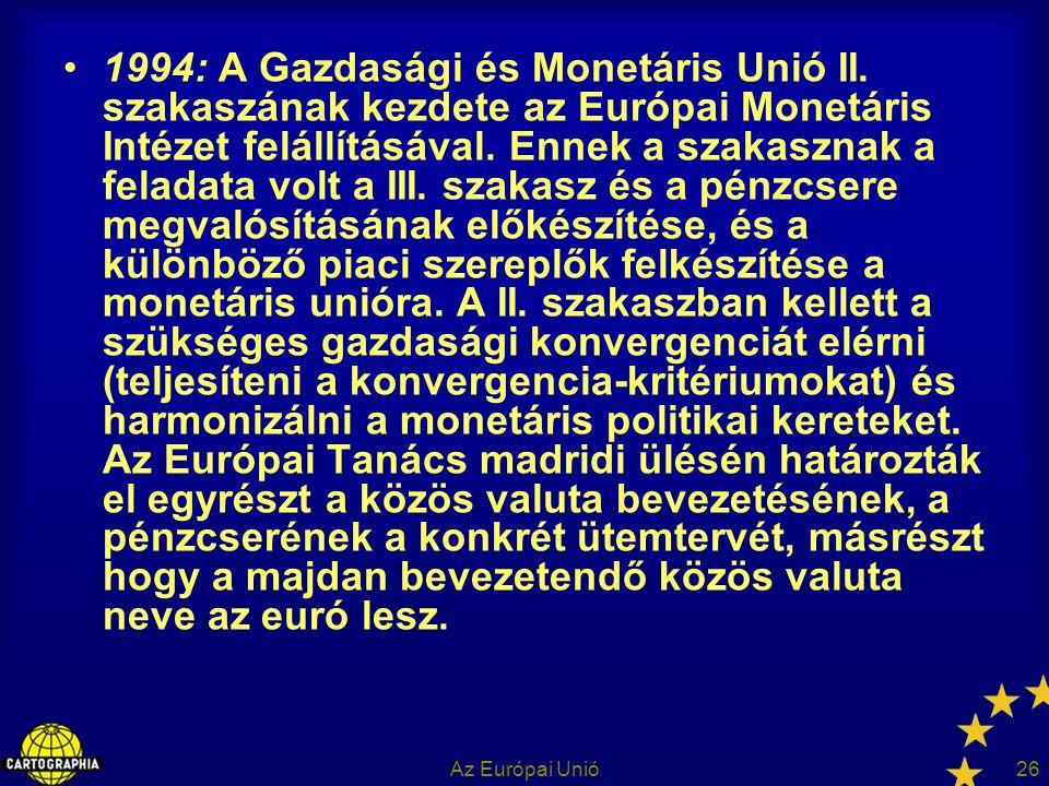 Az Európai Unió26 1994: A Gazdasági és Monetáris Unió II. szakaszának kezdete az Európai Monetáris Intézet felállításával. Ennek a szakasznak a felada