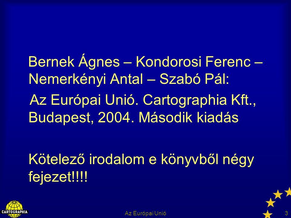 Az Európai Unió3 Bernek Ágnes – Kondorosi Ferenc – Nemerkényi Antal – Szabó Pál: Az Európai Unió. Cartographia Kft., Budapest, 2004. Második kiadás Kö