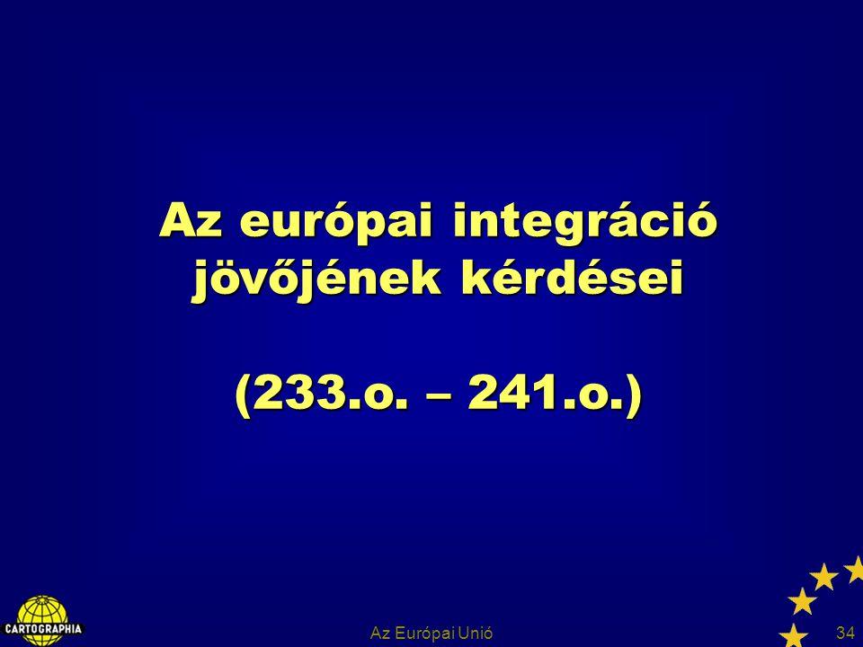 Az Európai Unió34 Az európai integráció jövőjének kérdései (233.o. – 241.o.)