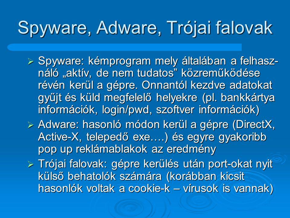 """Spyware, Adware, Trójai falovak  Spyware: kémprogram mely általában a felhasz- náló """"aktív, de nem tudatos"""" közreműködése révén kerül a gépre. Onnant"""