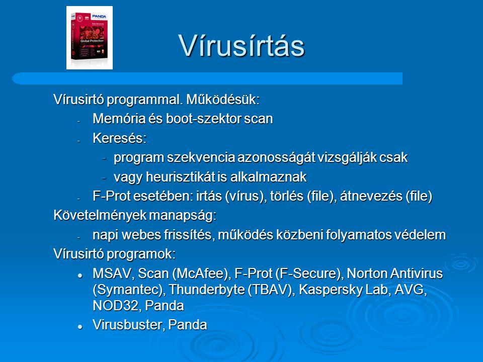 Vírusírtás Vírusirtó programmal. Működésük: - Memória és boot-szektor scan - Keresés: -program szekvencia azonosságát vizsgálják csak -vagy heurisztik