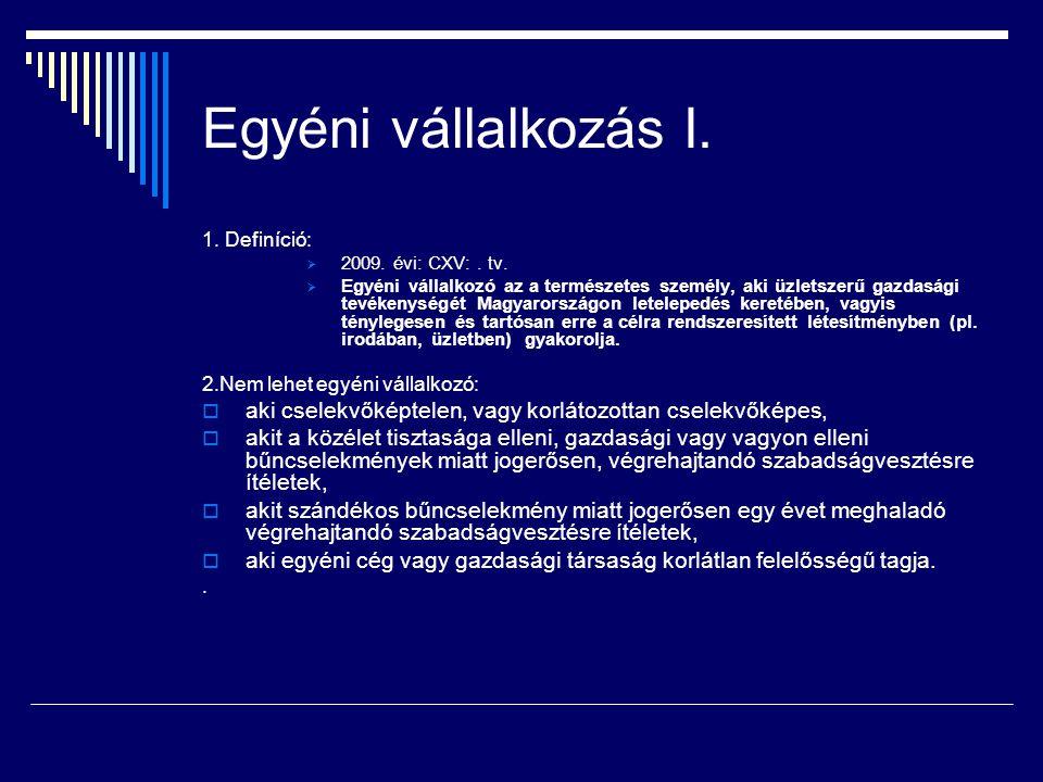 Egyéni vállalkozás I. 1. Definíció:  2009. évi: CXV:. tv.  Egyéni vállalkozó az a természetes személy, aki üzletszerű gazdasági tevékenységét Magyar