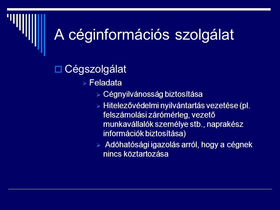 A céginformációs szolgálat  Cégszolgálat  Feladata  Cégnyilvánosság biztosítása  Hitelezővédelmi nyilvántartás vezetése (pl. felszámolási zárómérl