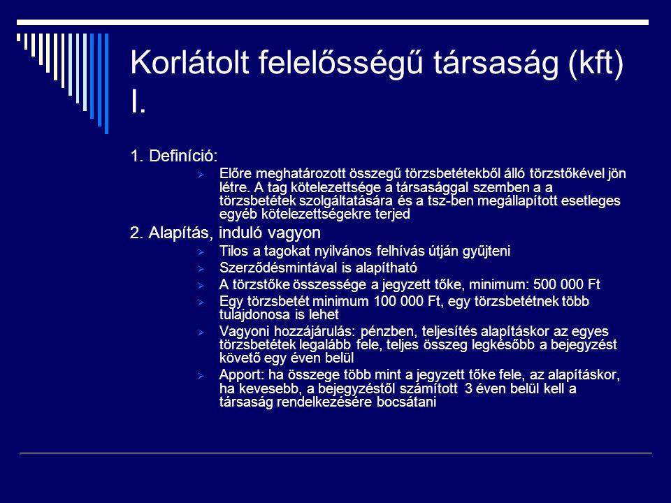 Korlátolt felelősségű társaság (kft) I. 1. Definíció:  Előre meghatározott összegű törzsbetétekből álló törzstőkével jön létre. A tag kötelezettsége
