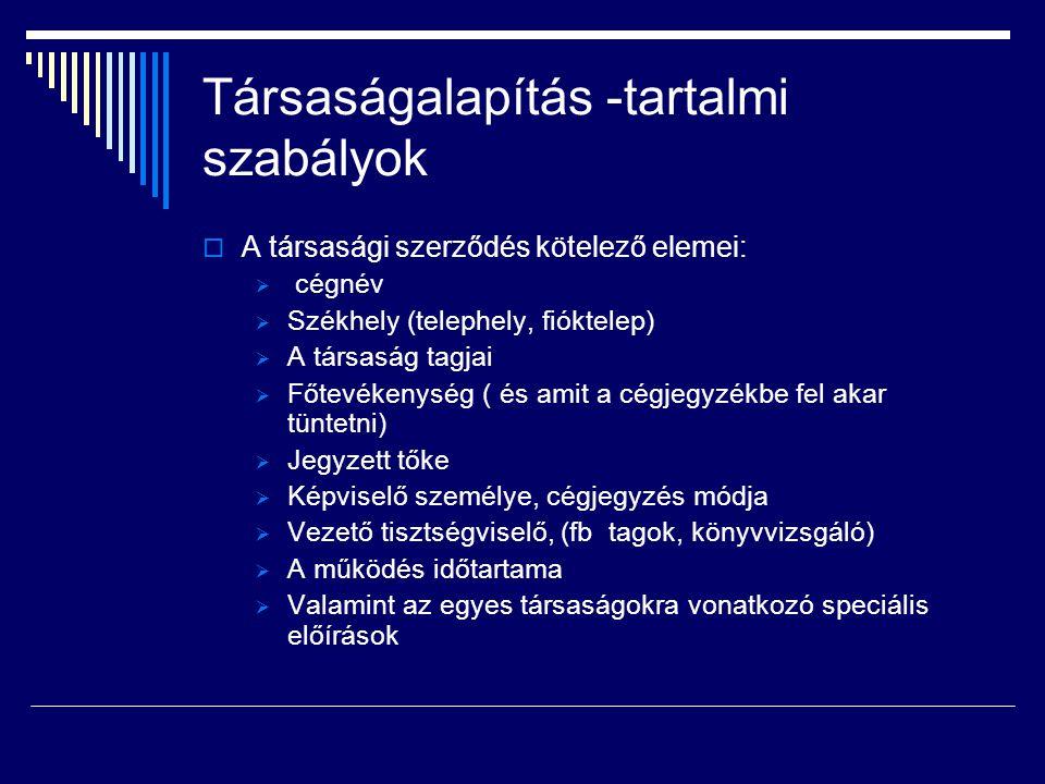 Társaságalapítás -tartalmi szabályok  A társasági szerződés kötelező elemei:  cégnév  Székhely (telephely, fióktelep)  A társaság tagjai  Főtevék