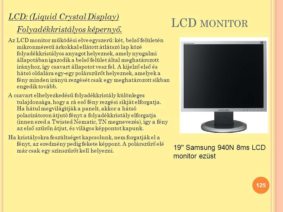 LCD MONITOR LCD: (Liquid Crystal Display) Folyadékkristályos képernyő. Az LCD monitor működési elve egyszerű: két, belső felületén mikronméretű árkokk