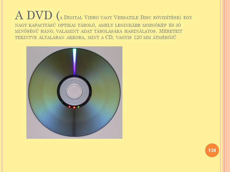 A DVD ( A D IGITAL V IDEO VAGY V ERSATILE D ISC RÖVIDÍTÉSE ) EGY NAGY KAPACITÁSÚ OPTIKAI TÁROLÓ, AMELY LEGINKÁBB MOZGÓKÉP ÉS JÓ MINŐSÉGŰ HANG, VALAMIN