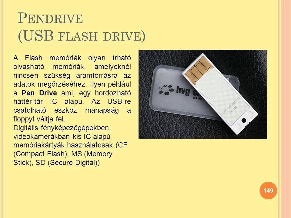 P ENDRIVE (USB FLASH DRIVE ) 149 A Flash memóriák olyan írható olvasható memóriák, amelyeknél nincsen szükség áramforrásra az adatok megőrzéséhez. Ily