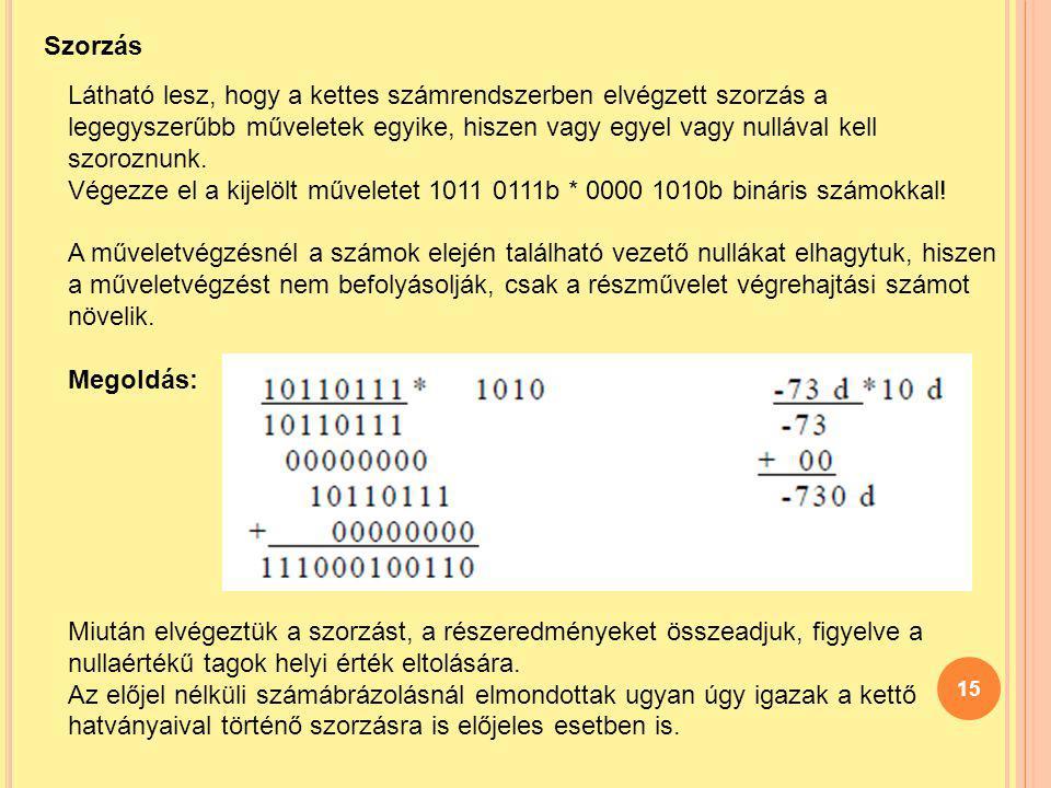 15 Szorzás Látható lesz, hogy a kettes számrendszerben elvégzett szorzás a legegyszerűbb műveletek egyike, hiszen vagy egyel vagy nullával kell szoroz