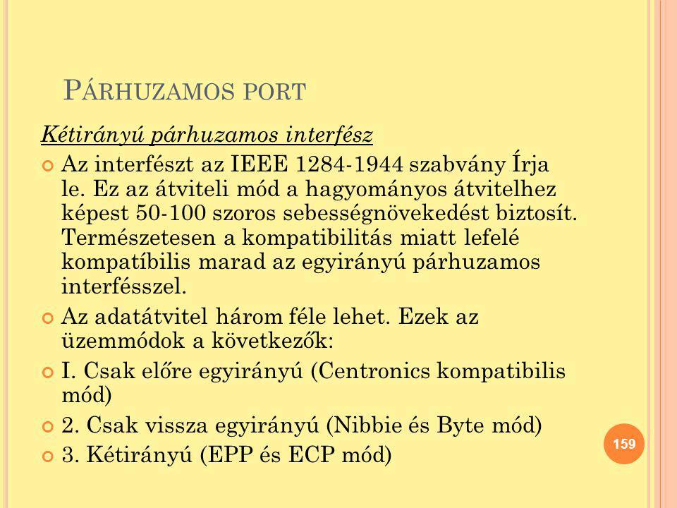 P ÁRHUZAMOS PORT Kétirányú párhuzamos interfész Az interfészt az IEEE 1284-1944 szabvány Írja le. Ez az átviteli mód a hagyományos átvitelhez képest 5