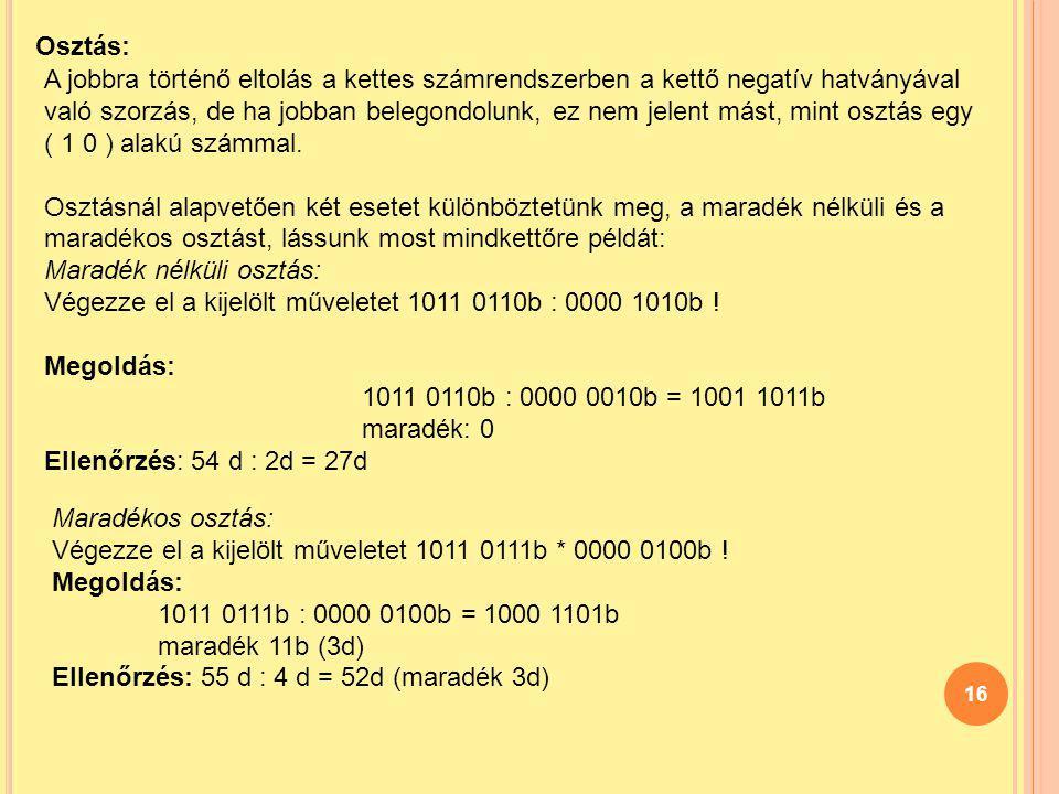 16 Osztás: A jobbra történő eltolás a kettes számrendszerben a kettő negatív hatványával való szorzás, de ha jobban belegondolunk, ez nem jelent mást,