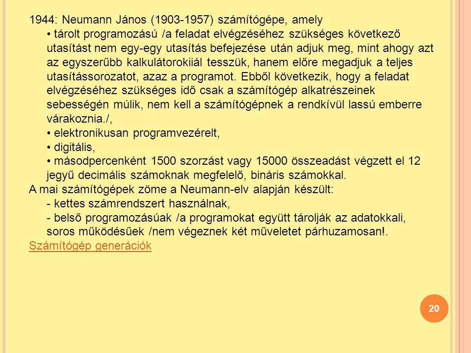 20 1944: Neumann János (1903-1957) számítógépe, amely tárolt programozású /a feladat elvégzéséhez szükséges következő utasítást nem egy-egy utasítás b