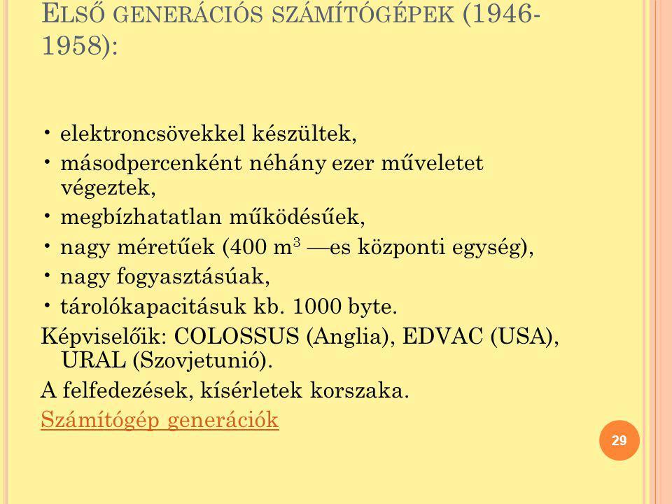 E LSŐ GENERÁCIÓS SZÁMÍTÓGÉPEK (1946- 1958): elektroncsövekkel készültek, másodpercenként néhány ezer műveletet végeztek, megbízhatatlan működésűek, na