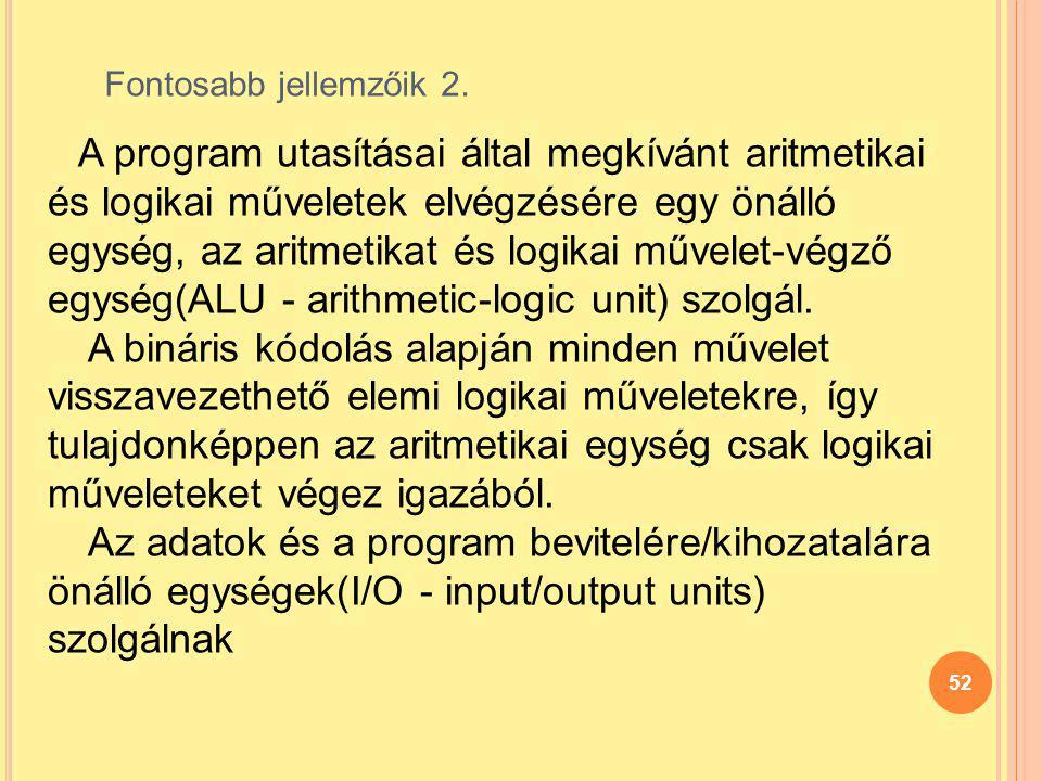 52 A program utasításai által megkívánt aritmetikai és logikai műveletek elvégzésére egy önálló egység, az aritmetikat és logikai művelet-végző egység